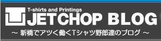 オリジナルプリントTシャツのJET CHOP ブログ